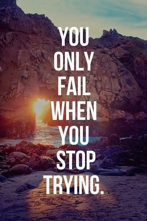 You-only-fail-when-you-stop-trying