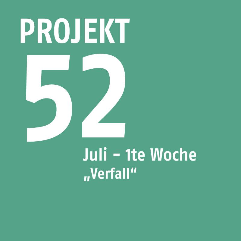 projekt52-juli-verfall